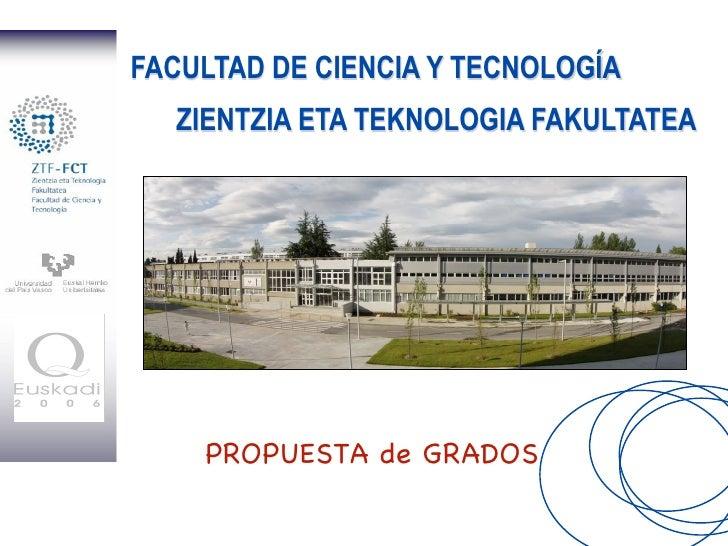 FACULTAD DE CIENCIA Y TECNOLOGÍA                   ZIENTZIA ETA TEKNOLOGIA FAKULTATEA                              Bienven...