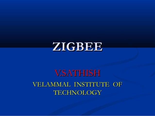 ZIGBEE V.SATHISH VELAMMAL INSTITUTE OF TECHNOLOGY