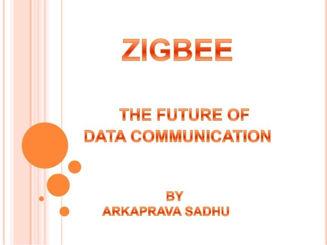 ZIGBEE  ZigBee is a technological standard designed for control and sensor networks.  Based on the IEEE 802.15.4 Standar...