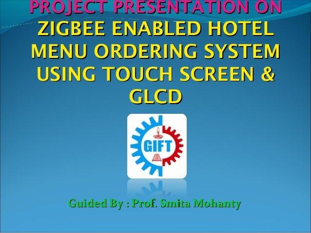 PROJECT PRESENTATION ONPROJECT PRESENTATION ON ZIGBEE ENABLED HOTELZIGBEE ENABLED HOTEL MENU ORDERING SYSTEMMENU ORDERING ...