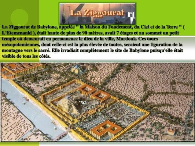 """La Ziggourat de Babylone, appelée """" la Maison du Fondement, du Ciel et de la Terre """" ( L'Etemenanki ), était haute de plus..."""
