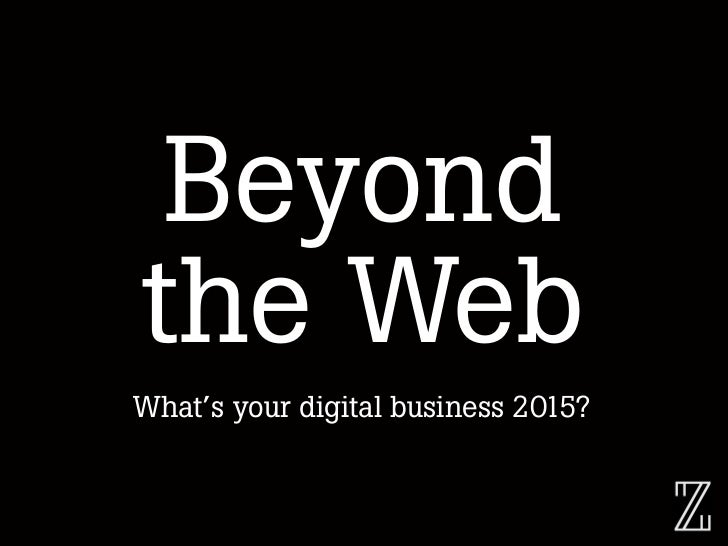 Beyondthe WebWhat's your digital business 2015?