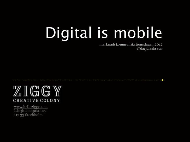 Digital is mobile                       marknadskommunikationsdagen 2012                                         @darjaisa...