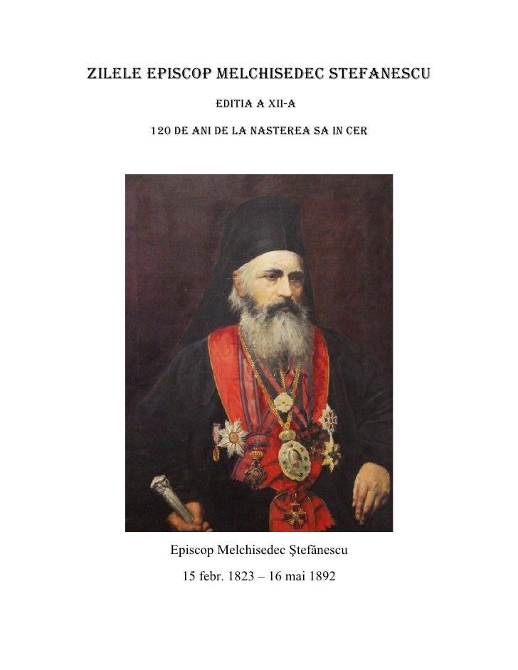ZILELE EPISCOP MELCHISEDEC STEFANESCU                EDITIA A XII-A      120 DE ANI DE LA NASTErEA SA IN CEr         Episc...