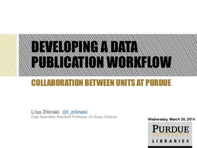 DEVELOPING A DATA PUBLICATION WORKFLOW Lisa Zilinski @l_zilinski Data Specialist, Assistant Professor of Library Science C...