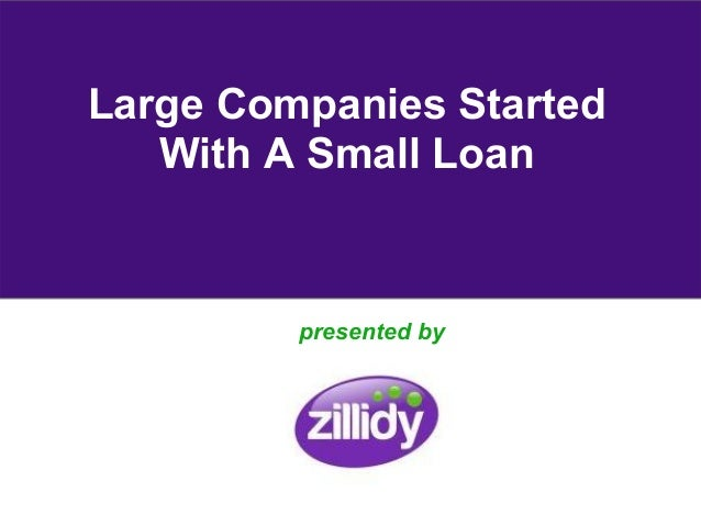 Large Companies Started   With A Small Loan         presented by