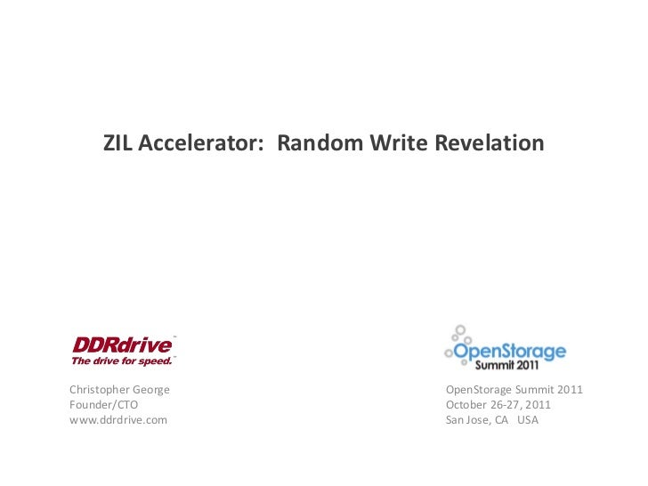 ZIL Accelerator: Random Write RevelationChristopher George                 OpenStorage Summit 2011Founder/CTO             ...
