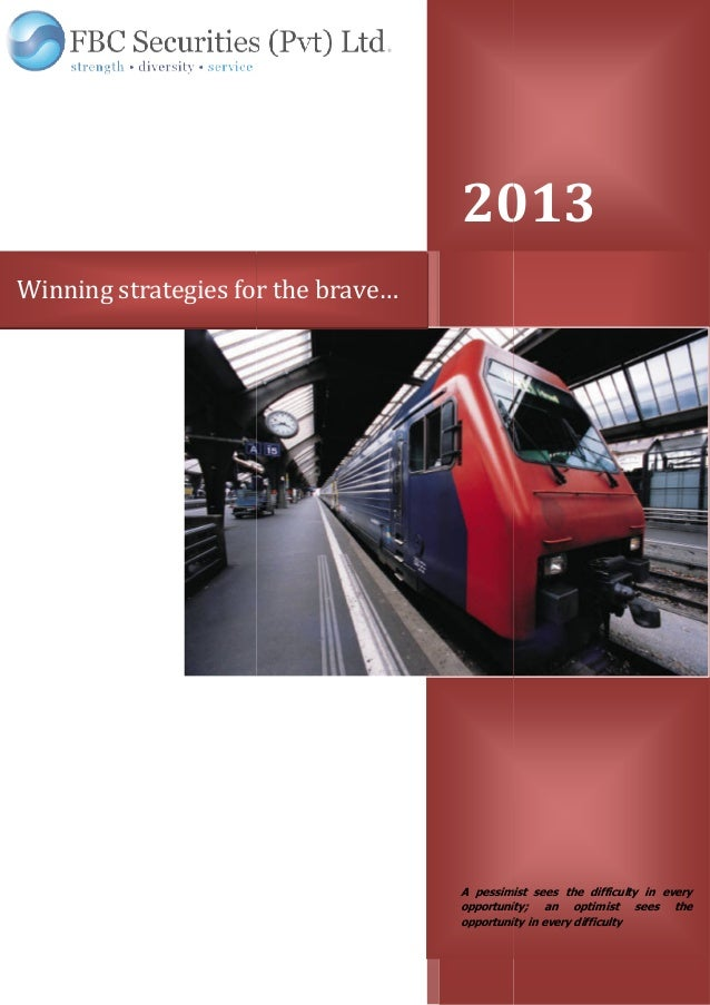Winning strategies for the brave… 2013 A pessimist sees the difficulty in every opportunity; an optimist sees the opportun...