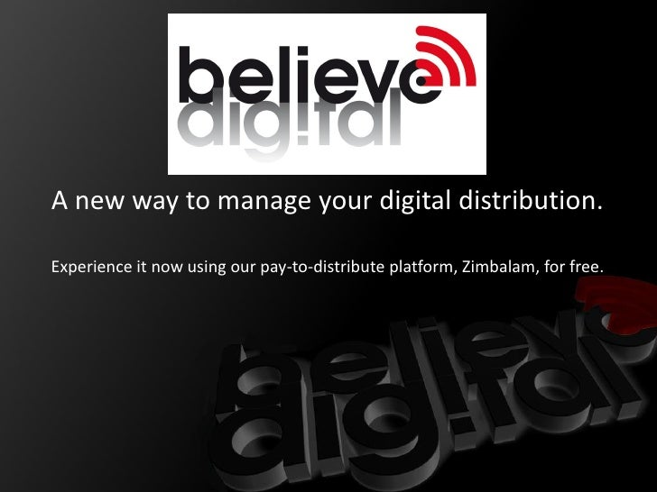 A new way to manage your digital distribution.  Experience it now using our pay-to-distribute platform, Zimbalam, for free.