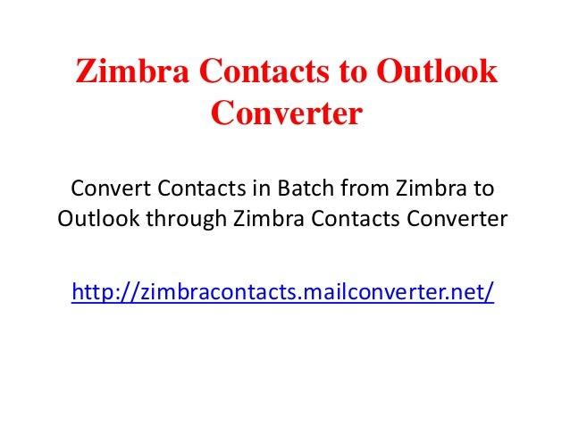 Zimbra Contacts to OutlookConverterConvert Contacts in Batch from Zimbra toOutlook through Zimbra Contacts Converterhttp:/...