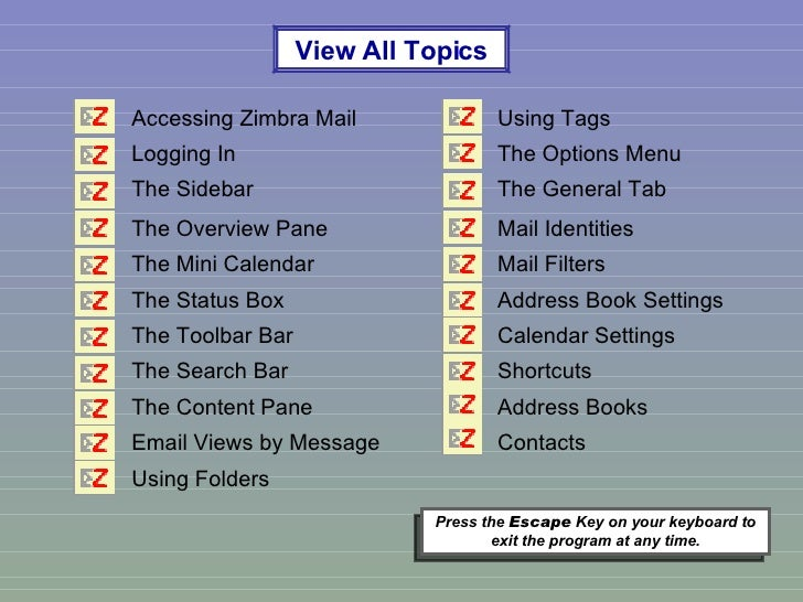 Press the  Escape  Key on your keyboard to exit the program at any time. View All Topics Accessing Zimbra Mail Using Tags ...