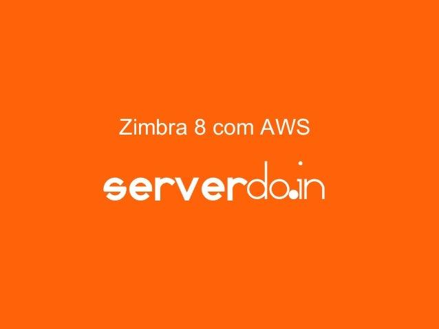 Zimbra 8 com AWS Brasil
