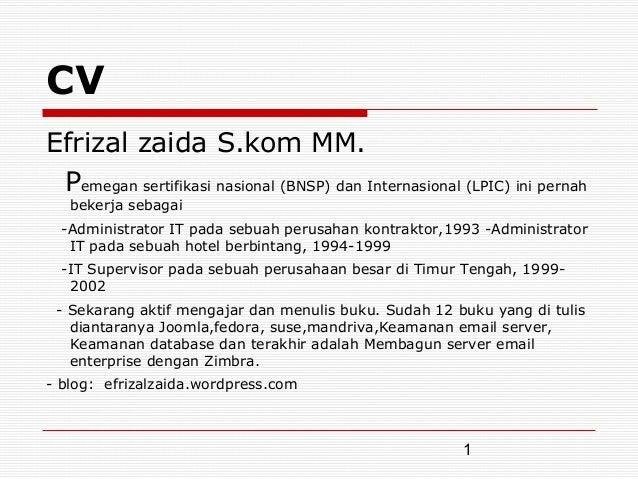 CVEfrizal zaida S.kom MM. Pemegan sertifikasi nasional (BNSP) dan Internasional (LPIC) ini pernah   bekerja sebagai  -Admi...