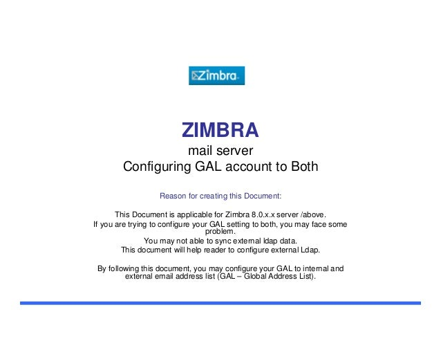ZIMBRA mail server Configuring GAL account to Both Reason for creating this Document: This Document is applicable for Zimb...