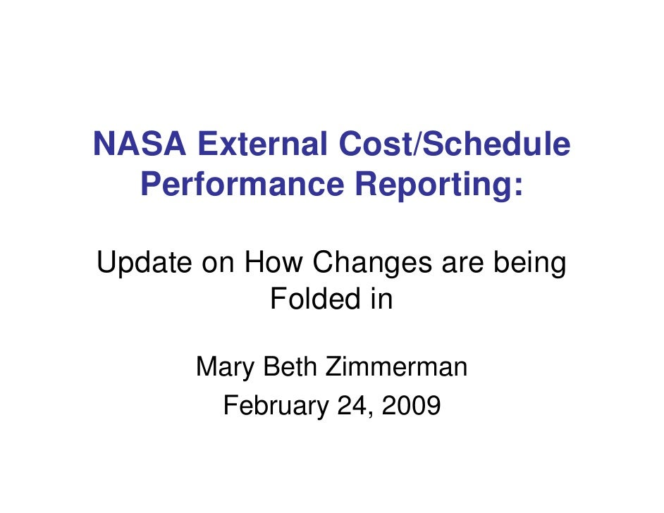 NASA External Cost/Schedule  Performance Reporting:Update on How Changes are being           Folded in      Mary Beth Zimm...