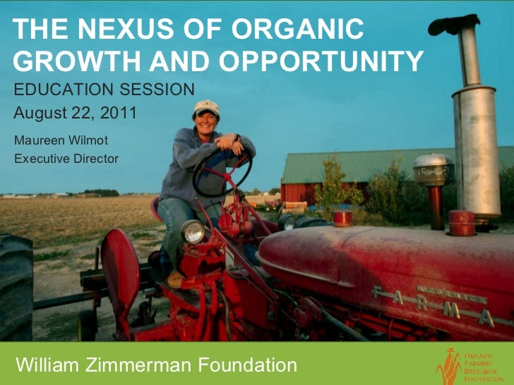 THE NEXUS OF ORGANIC  GROWTH AND OPPORTUNITY   <ul><li>William Zimmerman Foundation </li></ul>Maureen Wilmot Executive Dir...