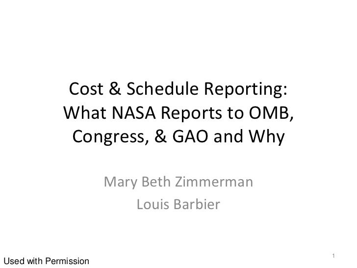 Cost & Schedule Reporting:             What NASA Reports to OMB,              Congress, & GAO and Why                     ...
