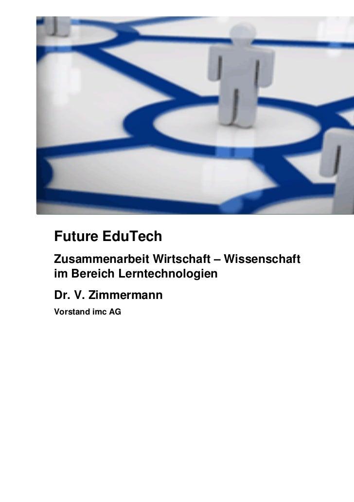 Future EduTechZusammenarbeit Wirtschaft – Wissenschaftim Bereich LerntechnologienDr. V. ZimmermannVorstand imc AG