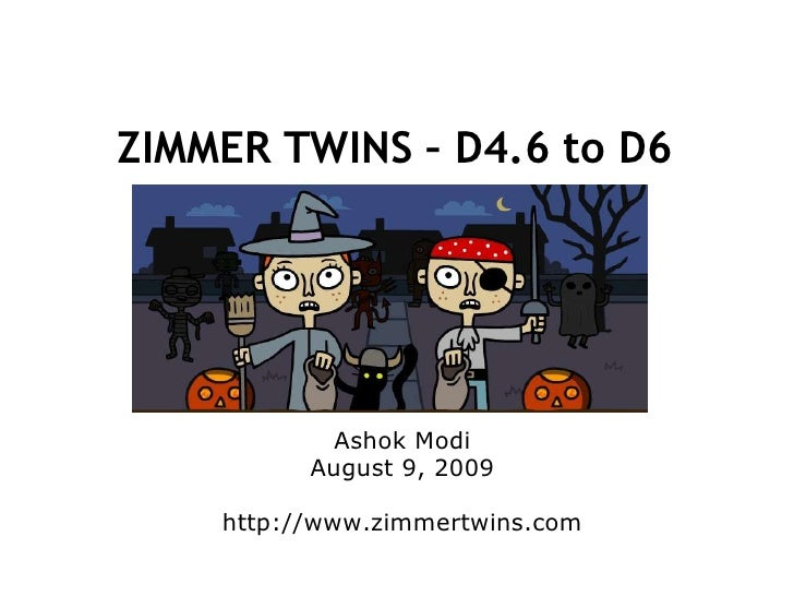 ZIMMER TWINS – D4.6 to D6<br /><ul><li>Ashok Modi
