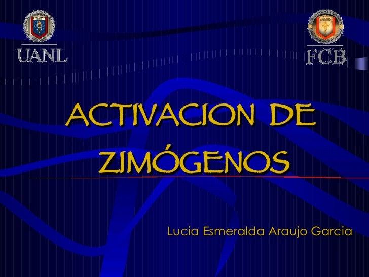 ACTIVACION  DE  ZIMÓGENOS Lucia Esmeralda Araujo Garcia