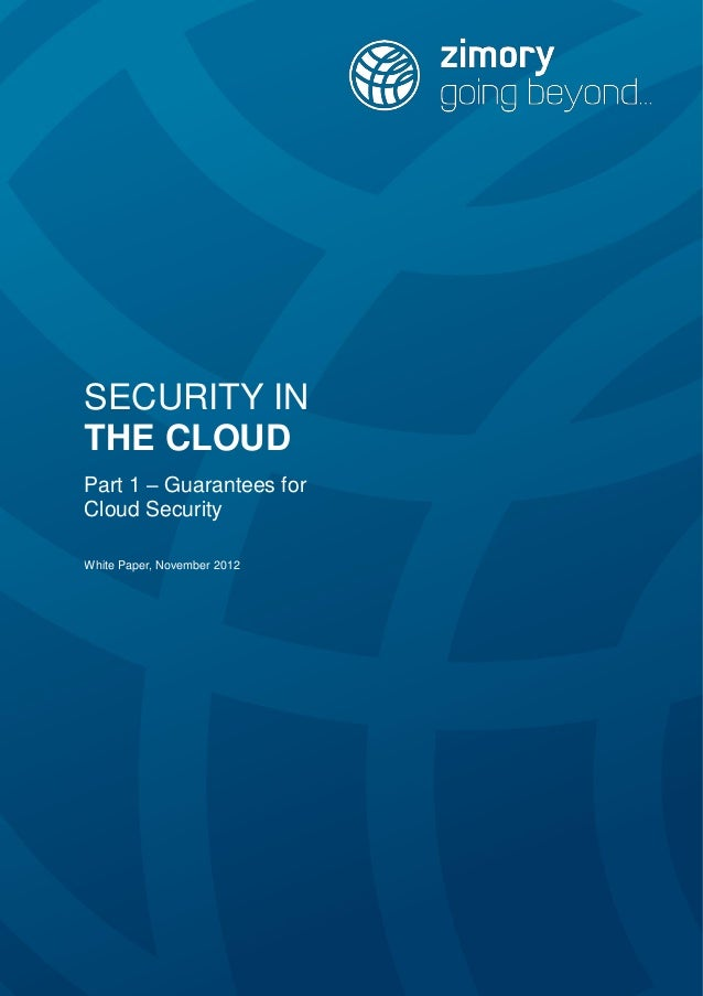 SECURITY IN THE CLOUD Part 1 – Guarantees for Cloud Security White Paper, November 2012