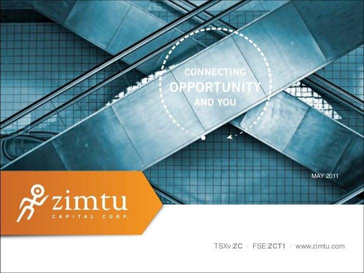 MAY 2011!TSXv:ZC / FSE:ZCT1 / www.zimtu.com!