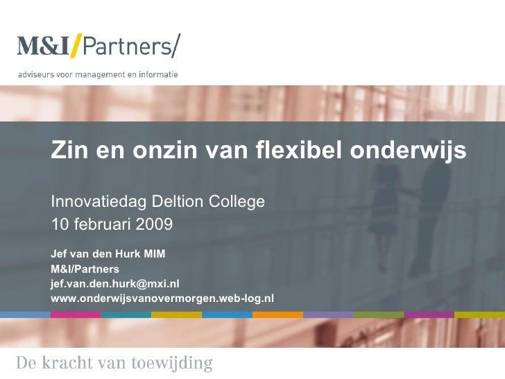Zin en onzin van flexibel onderwijs Innovatiedag Deltion College 10 februari 2009 Jef van den Hurk MIM M&I/Partners [email...