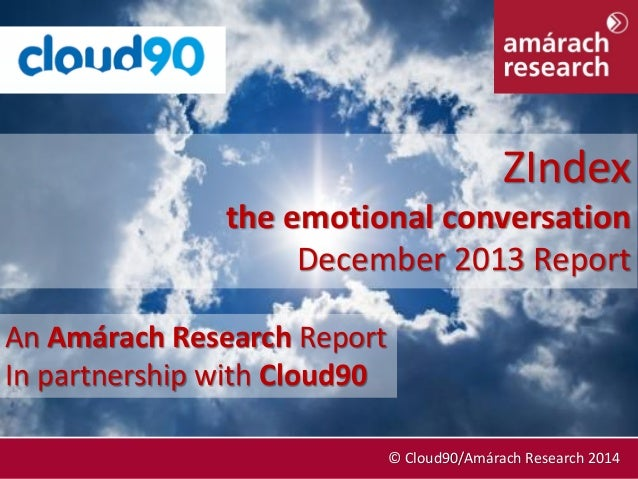ZIndex the emotional conversation December 2013 Report An Amárach Research Report In partnership with Cloud90 December 201...