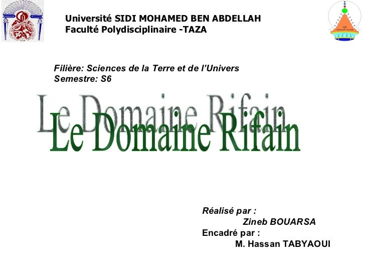 Le Domaine Rifain Université SIDI MOHAMED BEN ABDELLAH Faculté Polydisciplinaire -TAZA Réalisé par : Zineb BOUARSA Encadré...