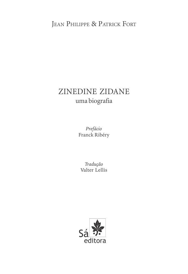 JEAN PHILIPPE & PATRICK FORT       ZINEDINE ZIDANE        uma biografia               Prefácio         Franck Ribéry      ...