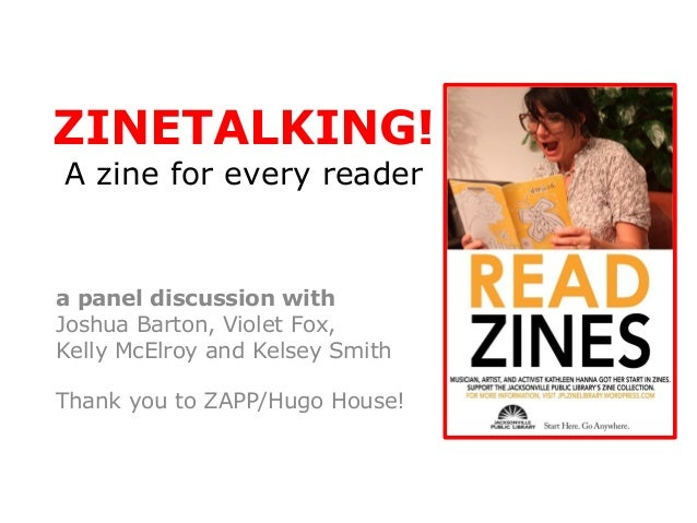 ZINETALKING!A zine for every readera panel discussion withJoshua Barton, Violet Fox,Kelly McElroy and Kelsey SmithThank yo...