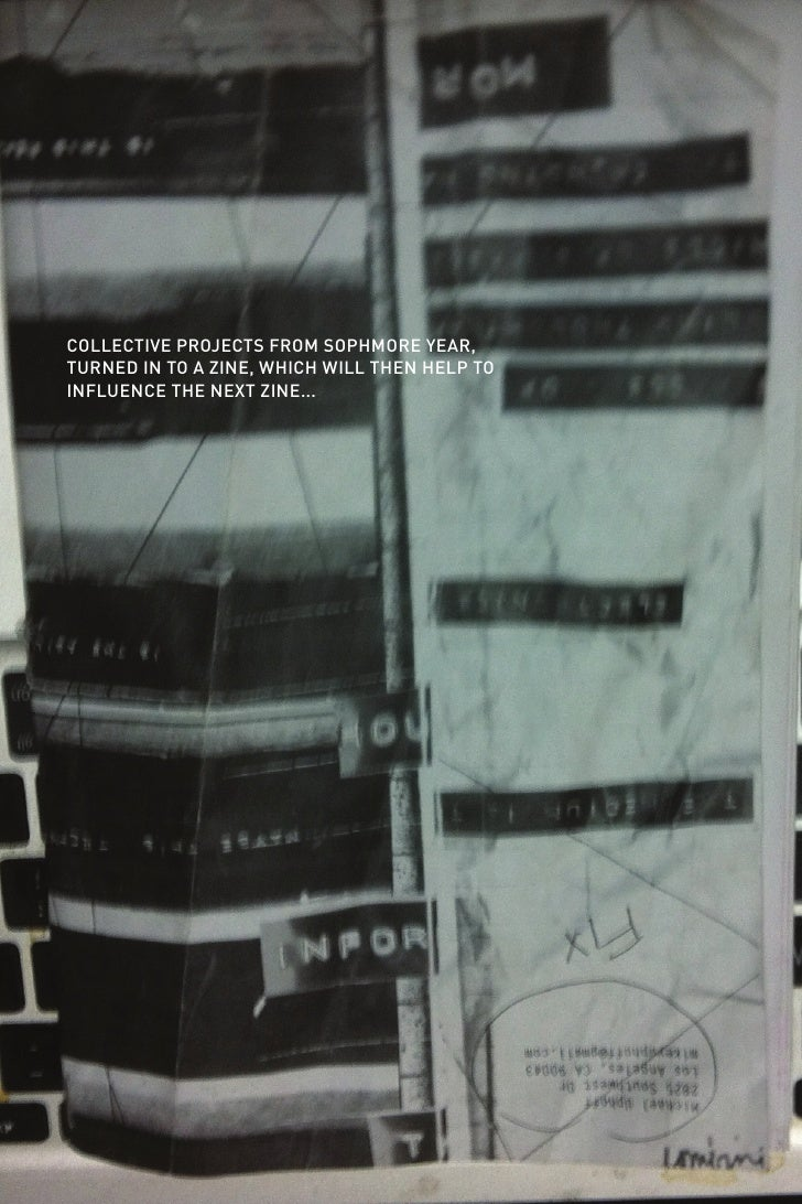 COLLECTIVE PROJECTS FROM SOPHMORE YEAR,TURNED IN TO A ZINE, WHICH WILL THEN HELP TOINFLUENCE THE NEXT ZINE...