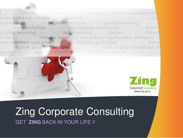 www.zcc.co.inZing Corporate ConsultingGET ZING BACK IN YOUR LIFE !!