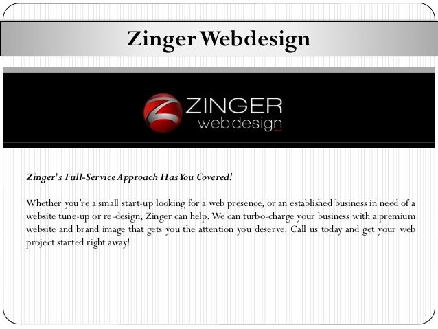Zinger Webdesign  Zinger's Full-Service Approach Has You Covered! Whether you're a small start-up looking for a web presen...