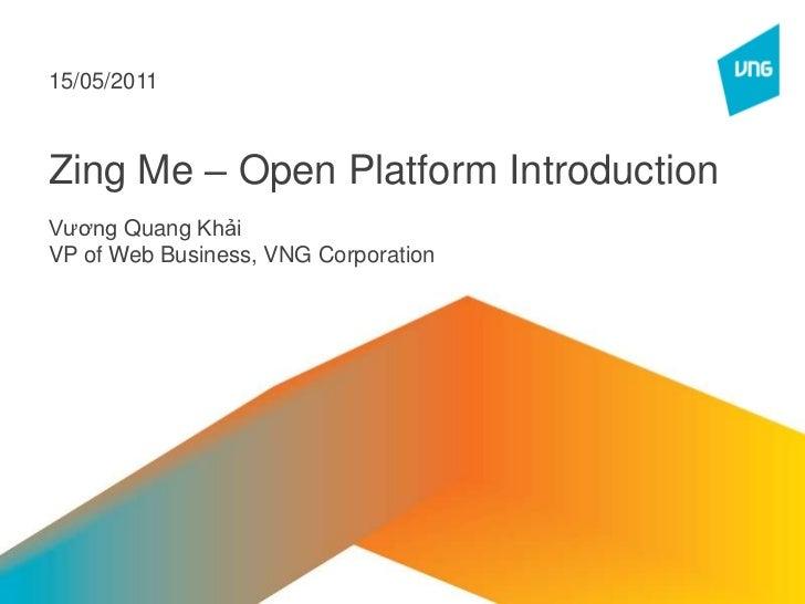 Zing Me – Open Platform Introduction<br />VươngQuangKhải<br />VP of Web Business, VNG Corporation<br />15/05/2011<br />