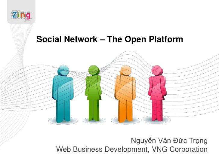 Social Network – The Open Platform                        Nguyễn Văn Đức Trọng    Web Business Development, VNG Corporation