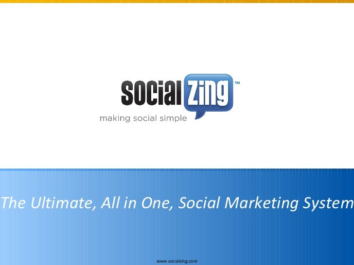 <ul>www.socialzing.com </ul><ul>The Ultimate, All in One, Social Marketing System </ul>