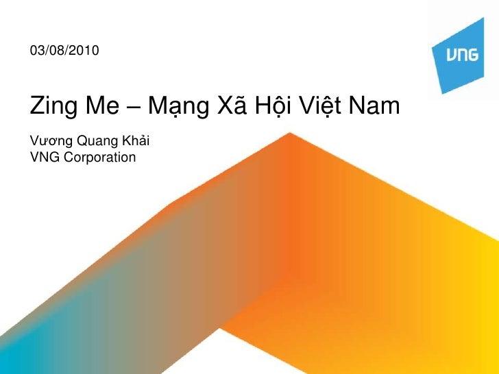 Zing Me – MạngXãHộiViệt Nam<br />03/08/2010<br />VươngQuangKhải<br />VNG Corporation<br />