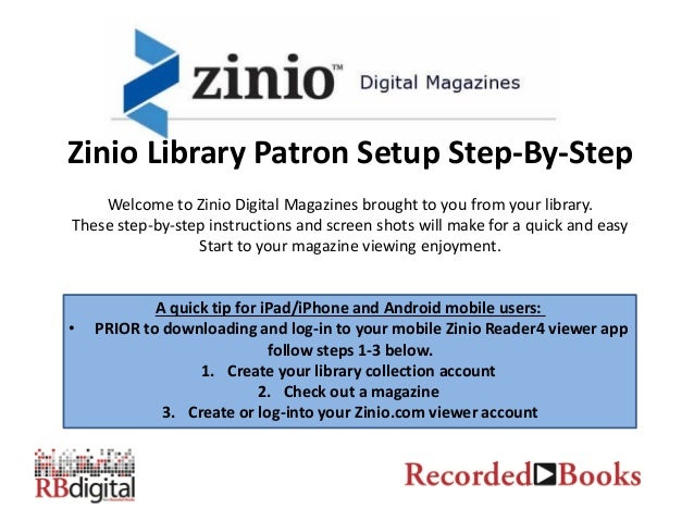 Zinio Library Patron Setup Step-By-StepWelcome to Zinio Digital Magazines brought to you from your library.These step-by-s...