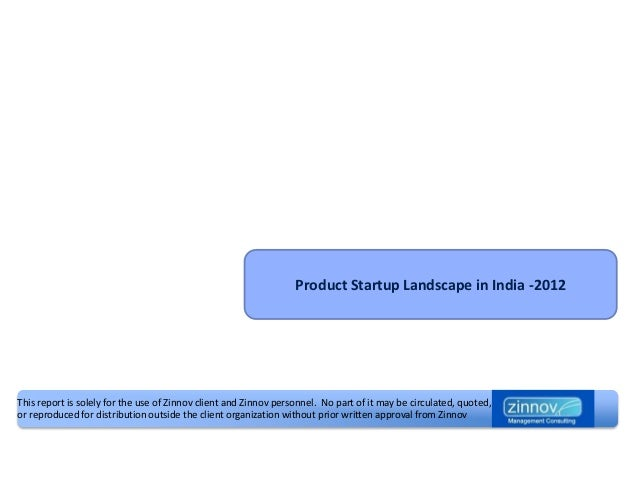 Product Startup Landscape in India -2012This report is solely for the use of Zinnov client and Zinnov personnel. No part o...