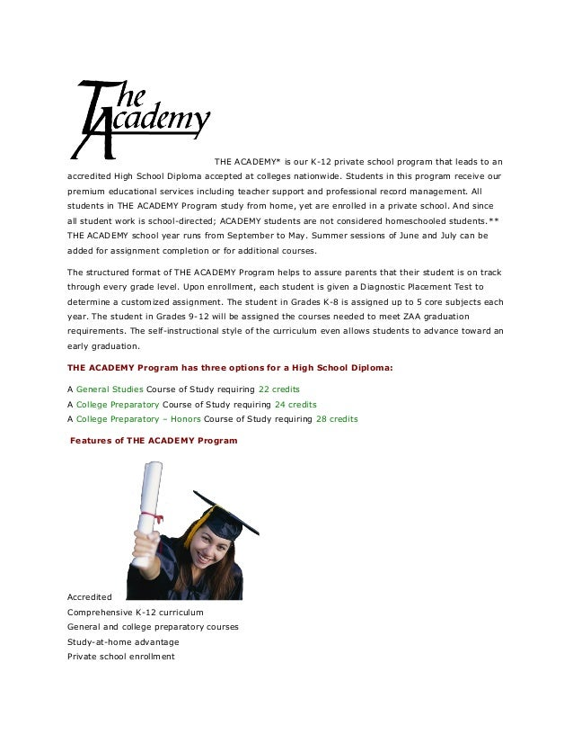 THE ACADEMY* is our K-12 private school program that leads to anaccredited High School Diploma accepted at colleges nation...