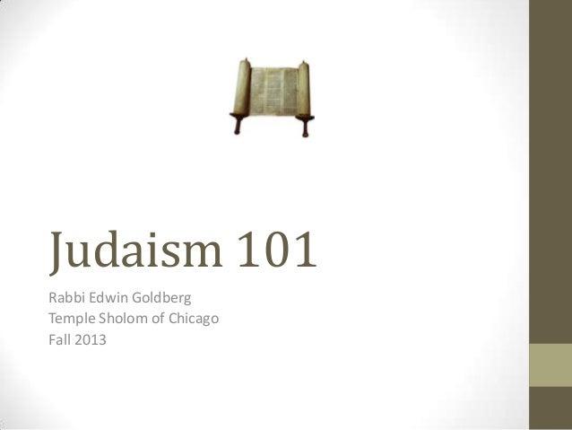 Judaism 101 Rabbi Edwin Goldberg Temple Sholom of Chicago Fall 2013