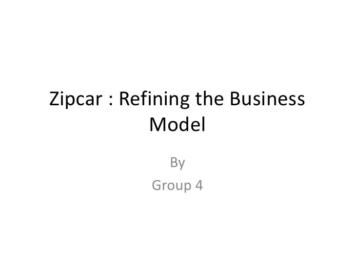 Zipcar : Refining the Business Model<br />By<br />Group 4<br />