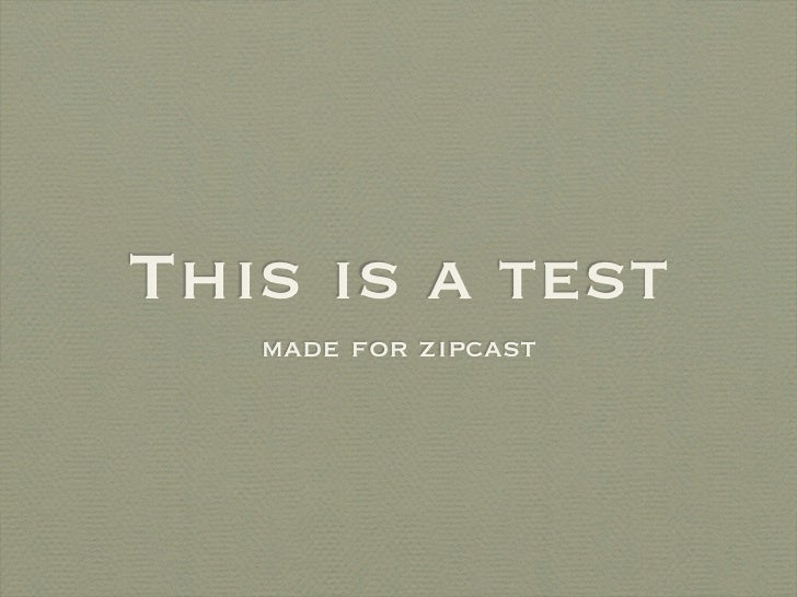 This is a test   made for zipcast