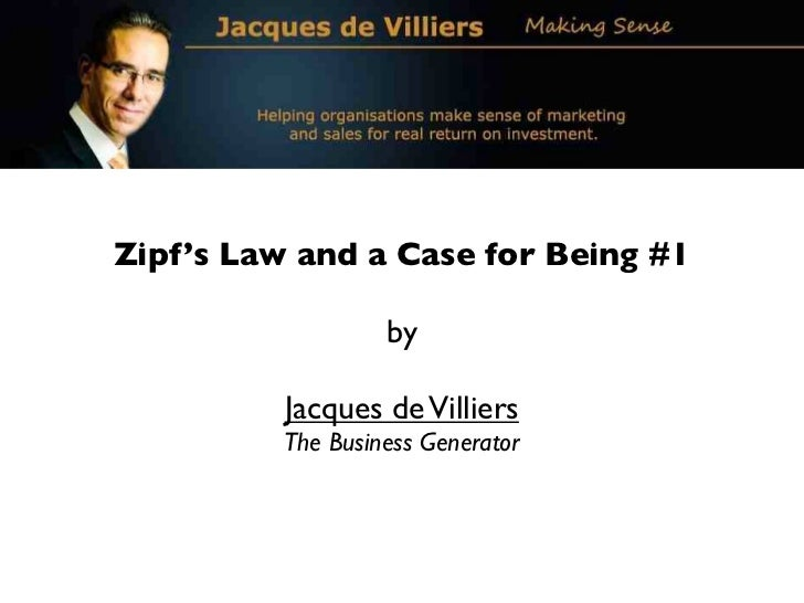 Zipf's Law and a Case for Being #1                   by          Jacques de Villiers          The Business Generator