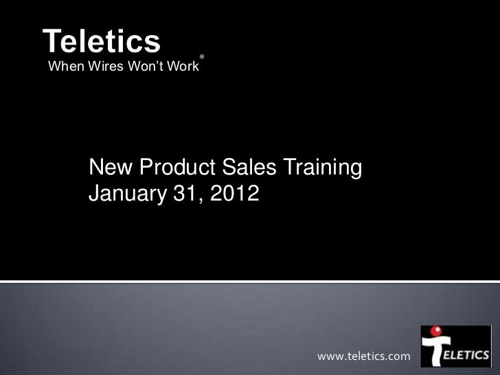 ®When Wires Won't Work     New Product Sales Training     January 31, 2012                            www.teletics.com