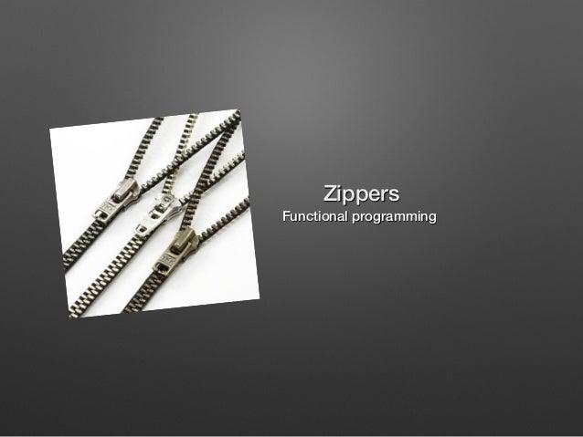 Zippers!  Functional programming !