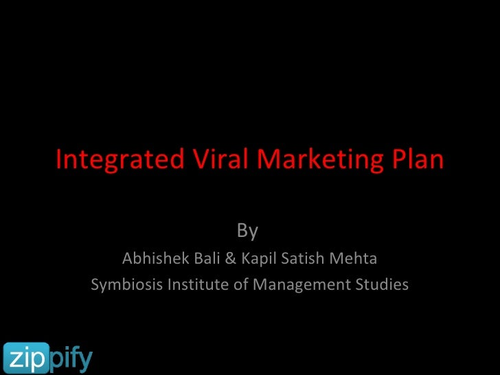 Integrated Viral Marketing Plan By  Abhishek Bali & Kapil Satish Mehta Symbiosis Institute of Management Studies