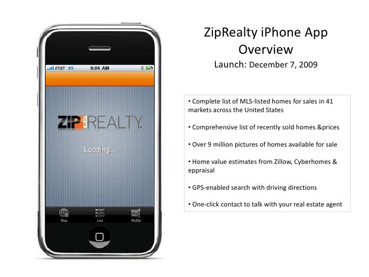 ZipRealty iPhone App OverviewLaunch: December 7, 2009<br /><ul><li> Complete list of MLS-listed homes for sales in 41 mark...