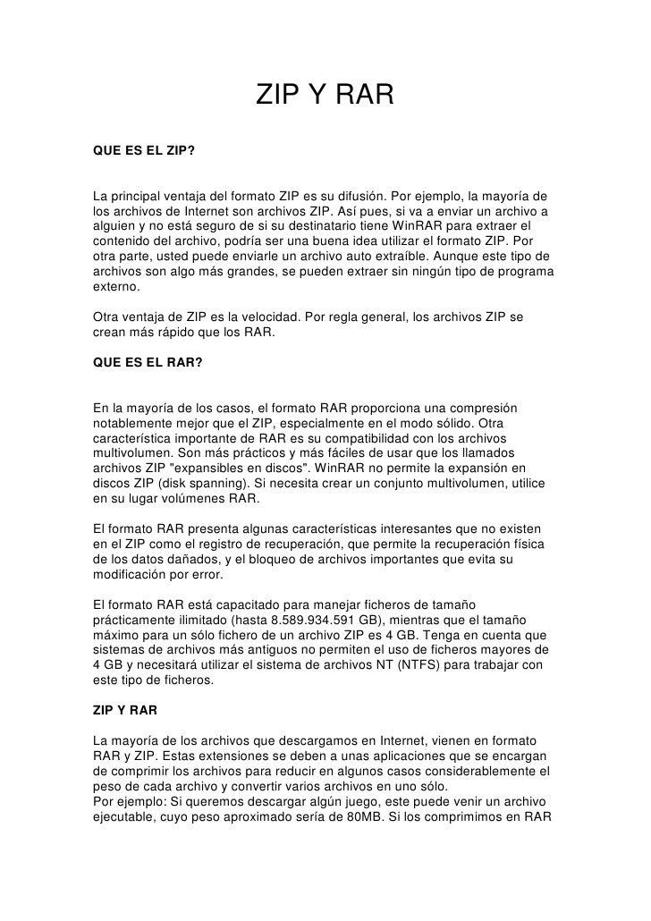 ZIP Y RARQUE ES EL ZIP?La principal ventaja del formato ZIP es su difusión. Por ejemplo, la mayoría delos archivos de Inte...